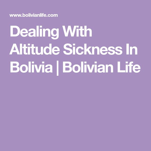 Dealing With Altitude Sickness In Bolivia | Bolivian Life