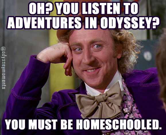 'Yes, I'm homeschooled and listen to Adventures in Odyssey, why do you ask?' xD