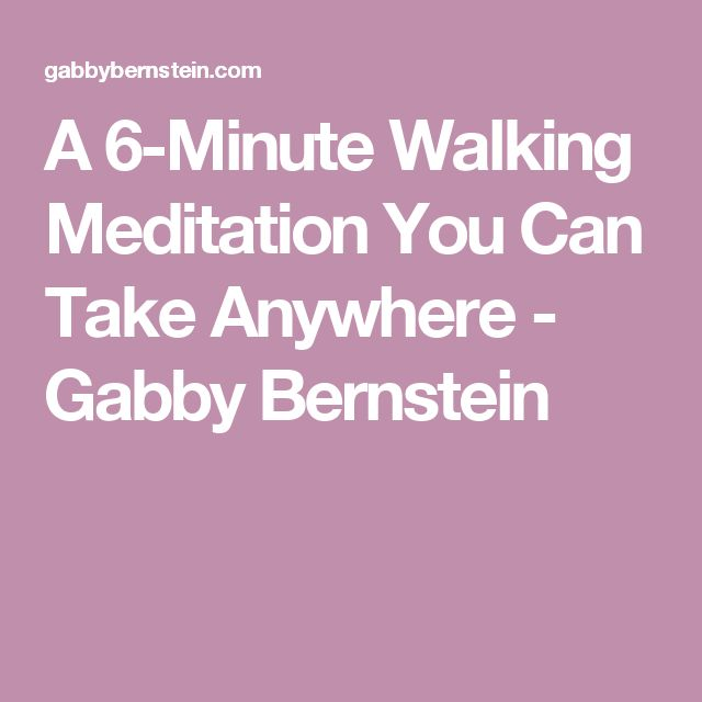 A 6-Minute Walking Meditation You Can Take Anywhere - Gabby Bernstein