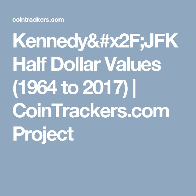 Kennedy/JFK Half Dollar Values (1964 to 2017)   CoinTrackers.com Project
