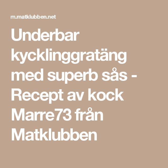 Underbar kycklinggratäng med superb sås - Recept av kock Marre73 från Matklubben