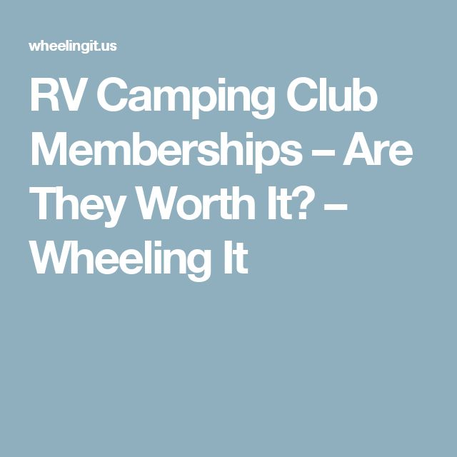 RV Camping Club Memberships – Are They Worth It? – Wheeling It
