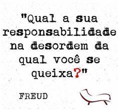 """Freud: """"qual a sua responsabilidade sobre a desordem de que se queixa?"""" Instigante.                                                                                                                                                                                 Mais"""