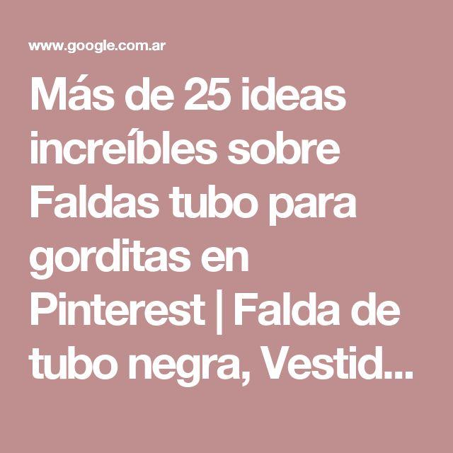 Más de 25 ideas increíbles sobre Faldas tubo para gorditas en Pinterest | Falda de tubo negra, Vestidos tipo coctel y Color ginda