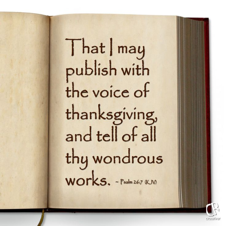 That I may publish with the voice of thanksgiving, and tell of all thy wondrous works. - Psalm 26:7
