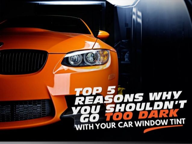 Top 5 Reasons Why You Shouldn T Go Too Dark With Your Car Window Tint Tinted Windows Car Window Car
