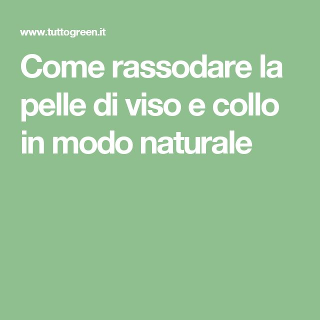 Come rassodare la pelle di viso e collo in modo naturale