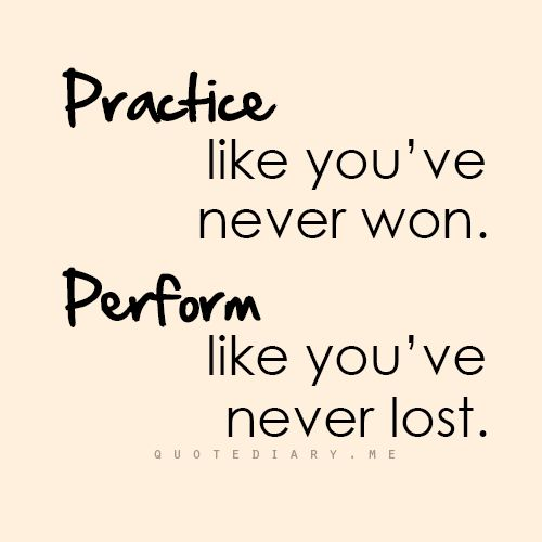 Practice like you've never won. Perform like you've never lost. #quote #quoteoftheday #inspiration