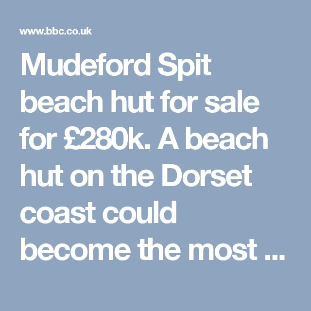 Mudeford Spit beach hut for sale for £280k. A beach hut on the Dorset coast could become the most expensive sold in the UK. The 17ft x 10ft (5m x 3m), recently refurbished wooden beach hut on Mudeford Spit has views of Christchurch Harbour and is on sale for £280,000.