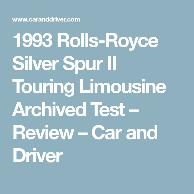 1993 Rolls-Royce Silver Spur II Touring Limousine Archived Test – Review – Car and Driver