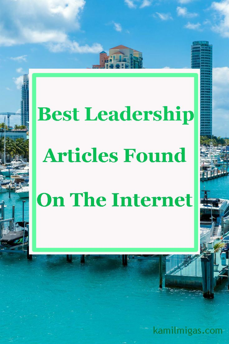 I read and listed the best Leadership Articles for you. You should read at least couple of these Leadership Articles help your team and business grow.