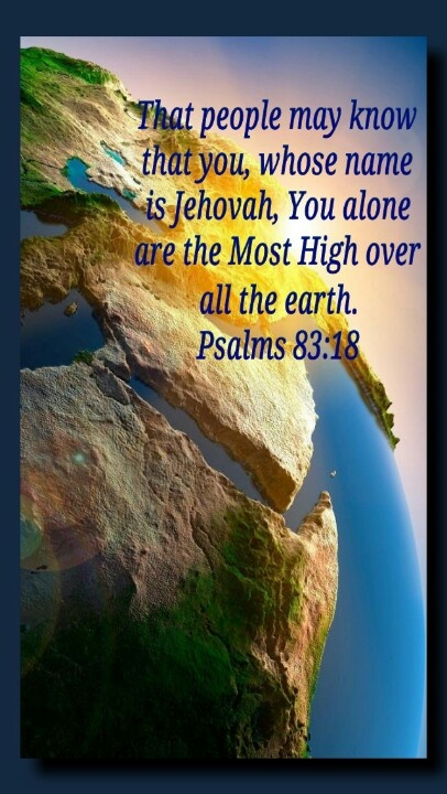 """♡ Psalms 83:18 """"May people know that you, whose name is Jehovah, You alone are the Most High over all the earth.""""  ="""")"""