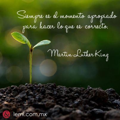 """""""Siempre es el momento apropiado para hacer lo que es correcto."""" Martin Luther King #frase"""