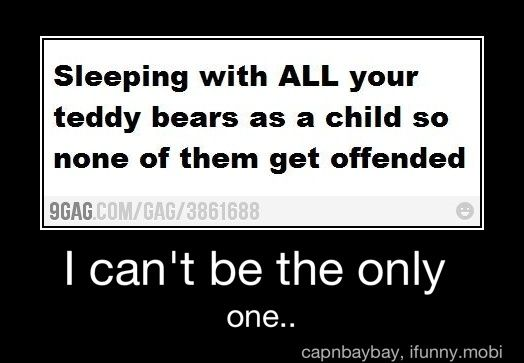 there was barely enough room for me! and when I woke up there were always some that had fallen out of bed =(: Stuffed Animals, Giggle, Teddy Bears, Quote, Funny, Thought, So True, Kid