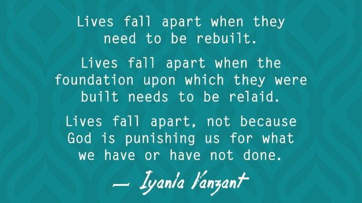 Lives fall apart when they need to be rebuilt ...     Iyanla Vanzant
