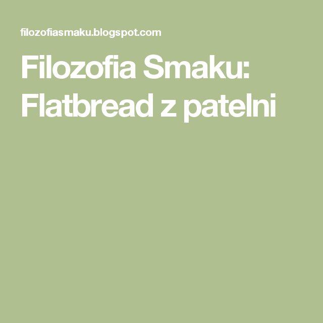 Filozofia Smaku: Flatbread z patelni