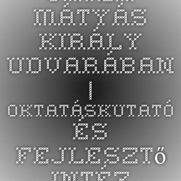 Játék Mátyás király udvarában   Oktatáskutató és Fejlesztő Intézet