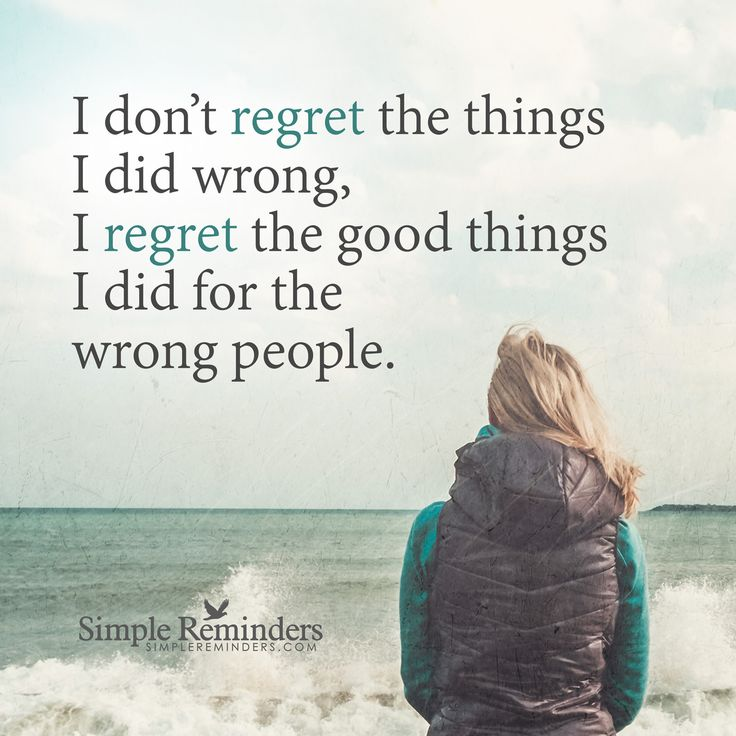"""""""I regret the good things I did for the wrong people"""" by Unknown Author"""