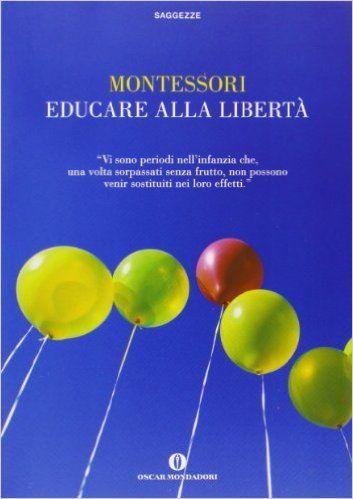 Educare alla libertà: Amazon.it: Maria Montessori: Libri
