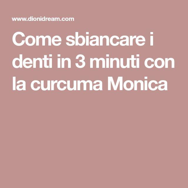 Come sbiancare i denti in 3 minuti con la curcuma Monica