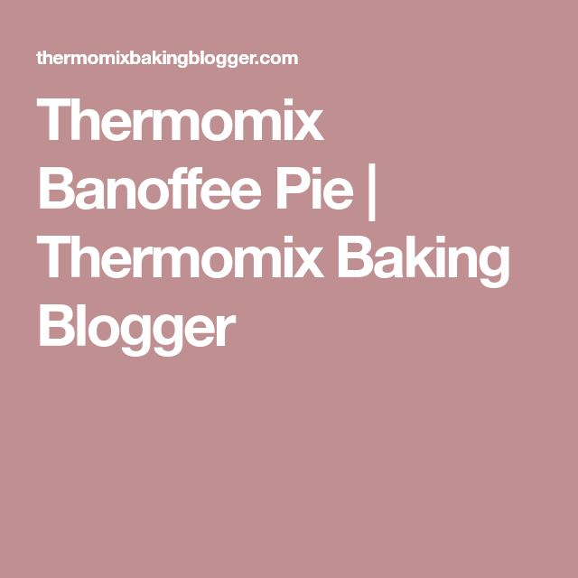 Thermomix Banoffee Pie | Thermomix Baking Blogger