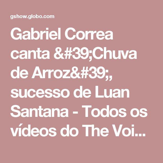 Gabriel Correa canta 'Chuva de Arroz', sucesso de Luan Santana - Todos os vídeos do The Voice Brasil da Rede Globo - Catálogo de Vídeos