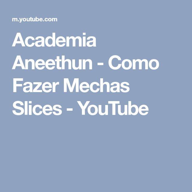 Academia Aneethun - Como Fazer Mechas Slices - YouTube