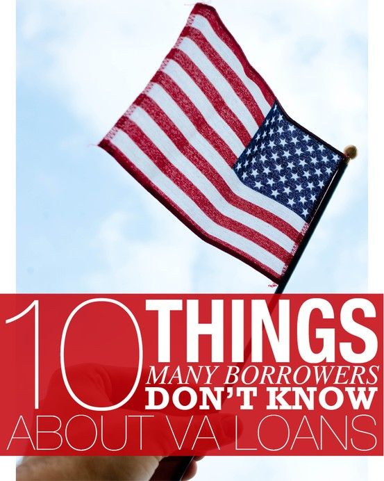 10 Things Many Borrowers Don't Know About  VA Loans