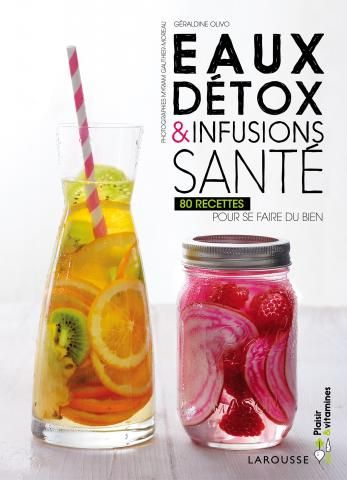 Eaux detox | Editions Larousse Styliste / Auteur : Géraldine Olivo Photographe : Myriam Gauthier-Moreau