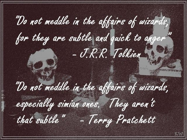 J.R.R. Tolkien quote - The Fellowship of the Ring. Terry Pratchett quote - Lords and Ladies. by Kim White