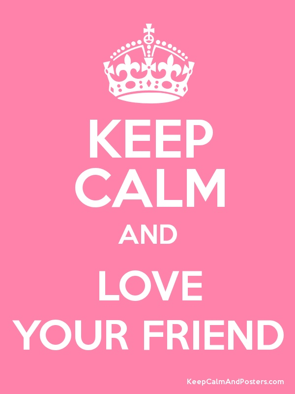 Keep Calm and LOVE YOUR FRIEND Poster