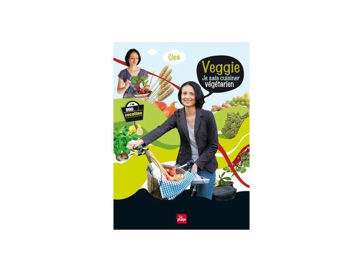 Veggie, je sais cuisiner végétarien, de Clea #recette #vegetarienne