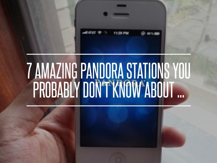 7 AMAZING PANDORA STATIONS YOU PROBABLY DIDNT KNOW ABOUT!