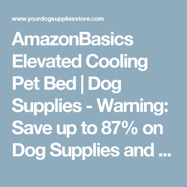 AmazonBasics Elevated Cooling Pet Bed | Dog Supplies - Warning: Save up to 87% on Dog Supplies and Dog Accessories at Our Online Pet Supply Shop