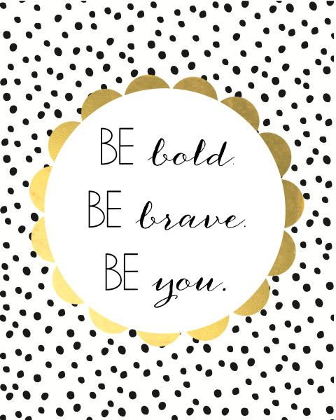 Be Bold Be Brave Be You Free Printable