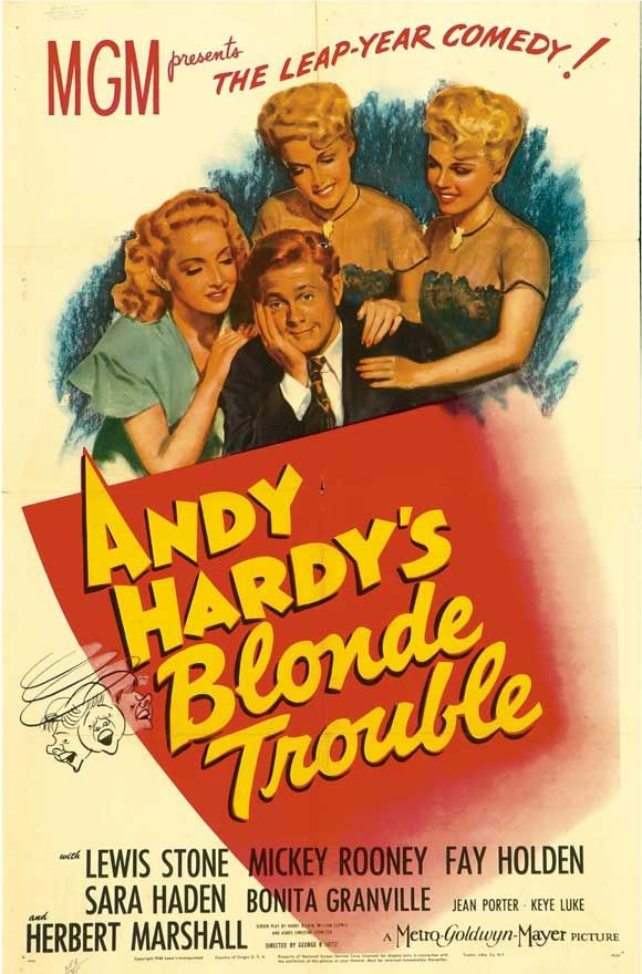 Andy Hardy's Blonde Trouble (1944) Director: George Seitz Stars: Mickey Rooney Comedy 107 min B&W ~ Andy Hardy heads off to Wainwright College. His real interest is in coed Kay Wilson, but she has her eye on Professor Standish. Andy seems convinced Standish is out to get him. Just as he decides he's not good enough for college, Judge Hardy pays a visit to his alma mater.