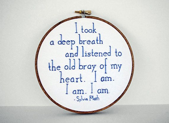 """""""...bray of my heart..."""": Hands Embroidered, Sylvia Plath, Inch Embroidery, Embroidery Hoop, Embroidery Inspiration, Plath Quotes"""