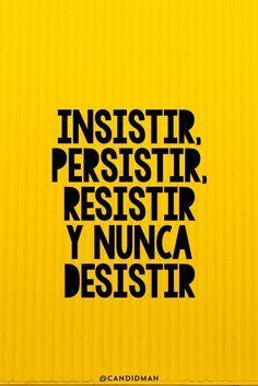 """Insistir, persistir, resistir y nunca desistir"". @candidman #Frases #Motivacion #Candidman"