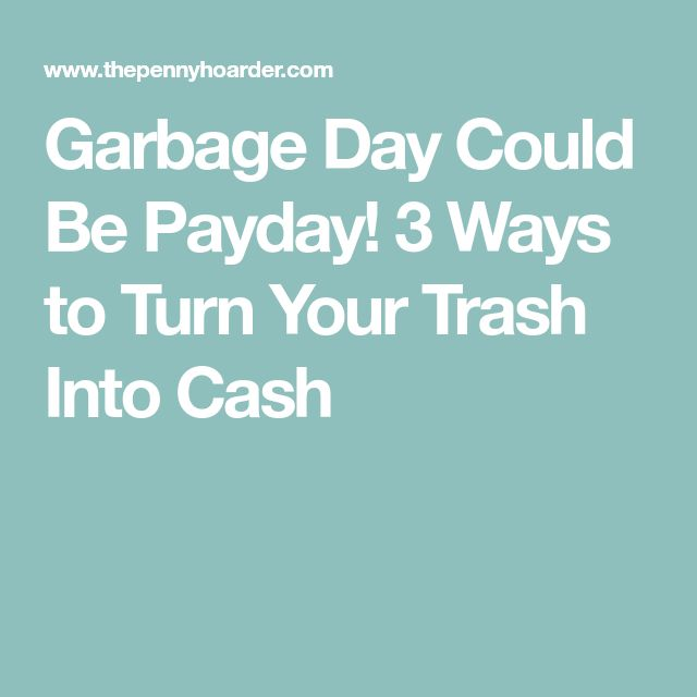 Garbage Day Could Be Payday! 3 Ways to Turn Your Trash Into Cash