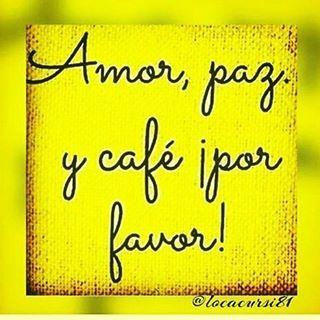 Con los buenos días .. La paz y el amor hay que tomarlos pero con café. Feliz y bendecida semana para todos nosotros..