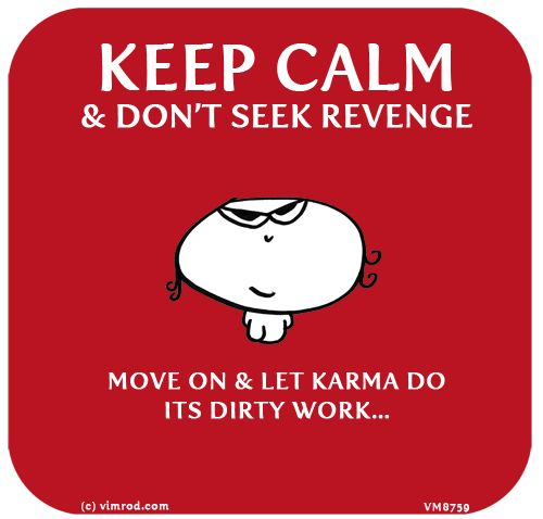Karma And Revenge Quotes: Keep Calm And Don't Seek Revenge ... Move On & Let Karma