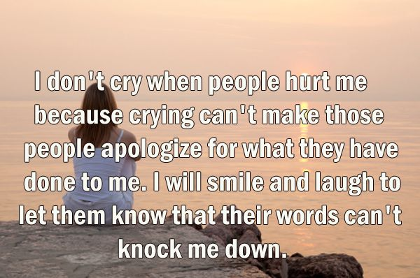 I Don't Cry When People Hurt Me Because Crying Can't Make
