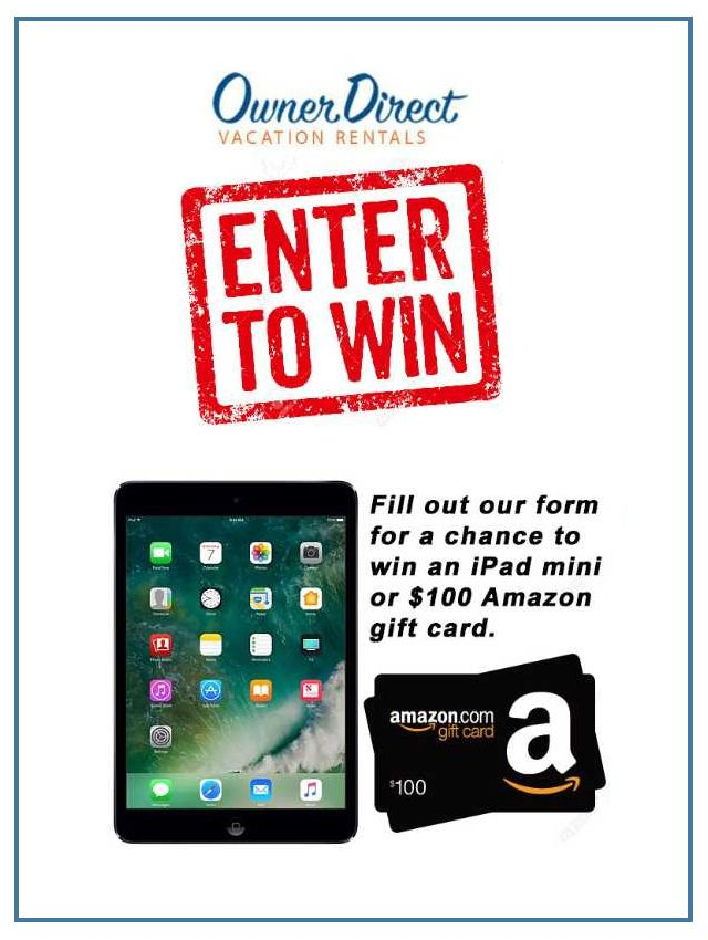 Fill-in this short form for your chance to win an iPad mini or a $100 Amazon gift certificate from Owner Direct Vacation Rentals!