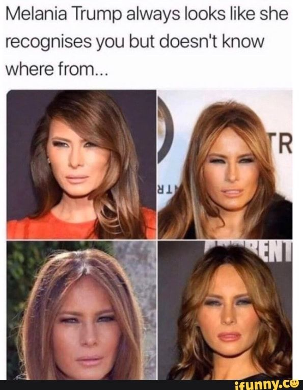 Melania Trump Always Looks Like She Recognises You But Doesn T Know Where From Ifunny Funny Gif Really Funny Pictures Funny Mom Memes