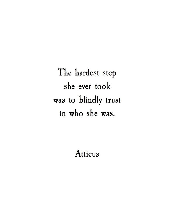 "Quote | ""The hardest step she ever took was to blindly trust in who she was."" - Atticus"