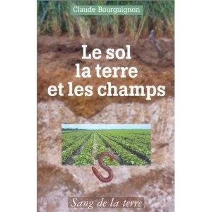 Le sol, la terre et les champs: Claude Bourguignon