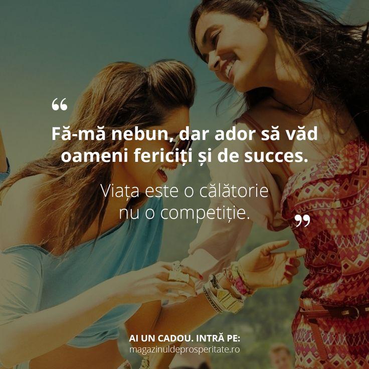 Viața este o călătorie, nu o competiție. Zâmbește, iubește, trăiește fiecare clipă la maxim și oferă-le celor din jur bunătate.