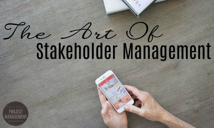 The Art of Stakeholder Management Stakeholder management