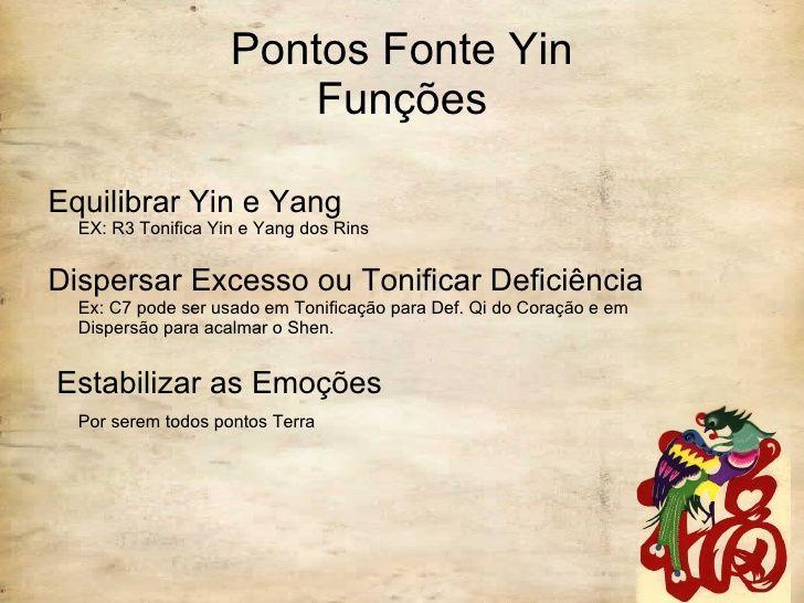 Pontos Fonte Yin Funções <ul><li>Equilibrar Yin e Yang EX: R3 Tonifica Yin e Yang dos Rins </li></ul><ul><li>Dispersar Exc...