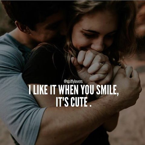 I Like it When You Smile, It's Cute love love quotes quotes quote love sayings love image quotes love quotes with pics love quotes with images love quotes for tumblr love quotes for facebook